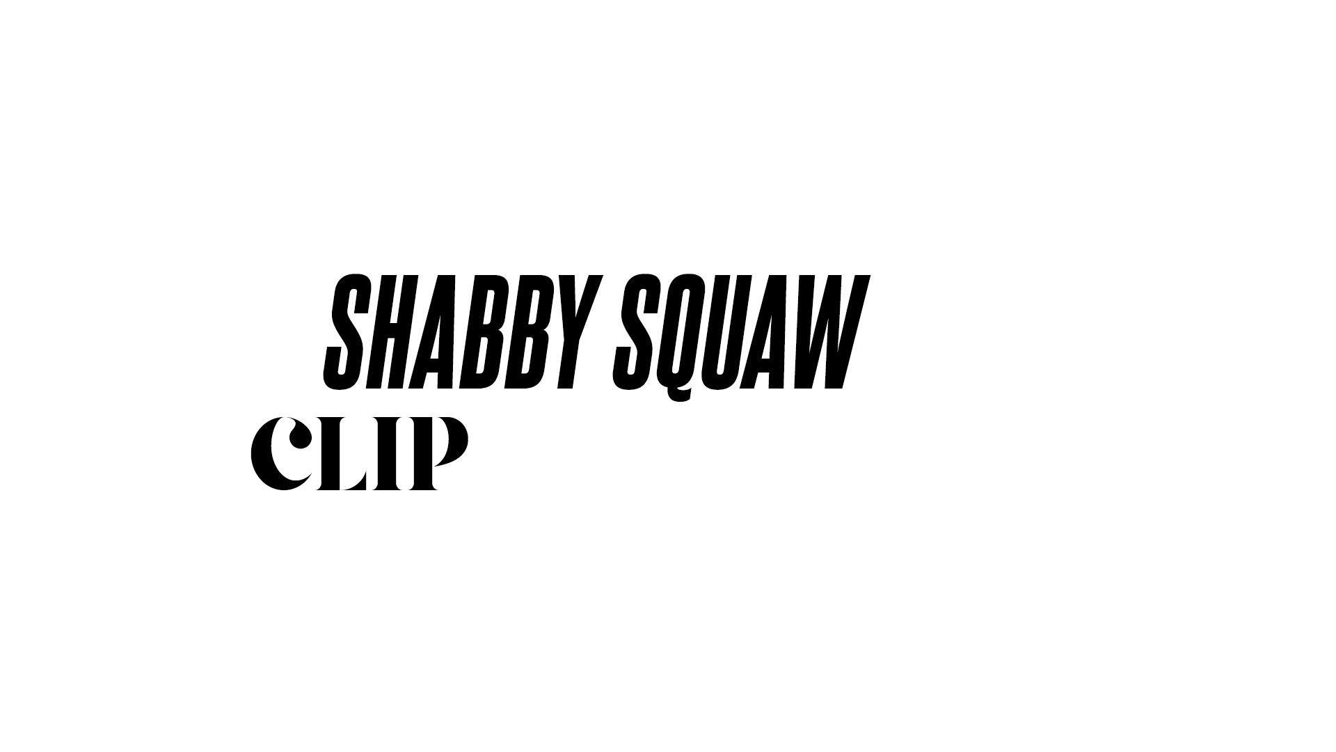 SHABBY SQUAW - CLIP